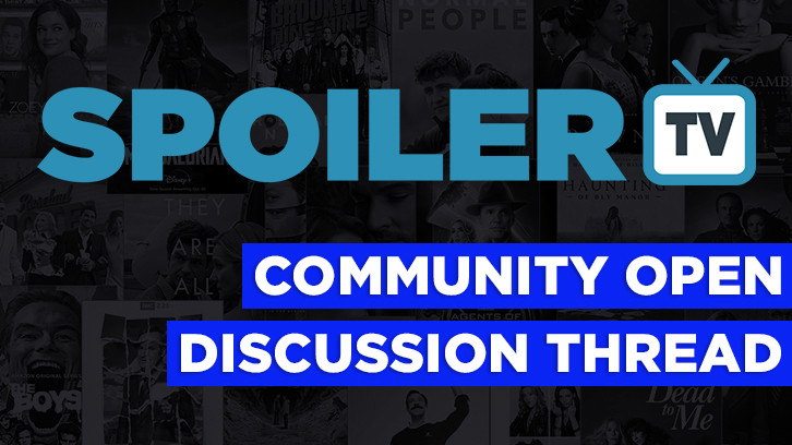 The Daily SpoilerTV Community Open Discussion Thread - 8th May 2021