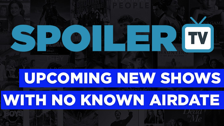 List of Upcoming New Shows With No Known Airdate *Updated 8th May 2021* : Show Count 273
